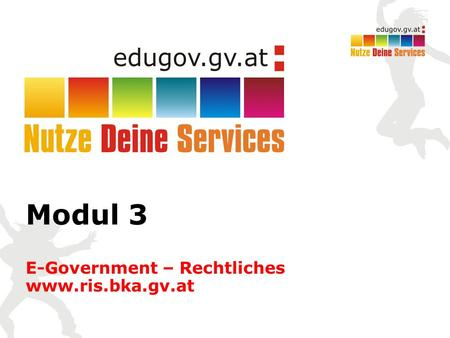 Modul 3 E-Government – Rechtliches www.ris.bka.gv.at.