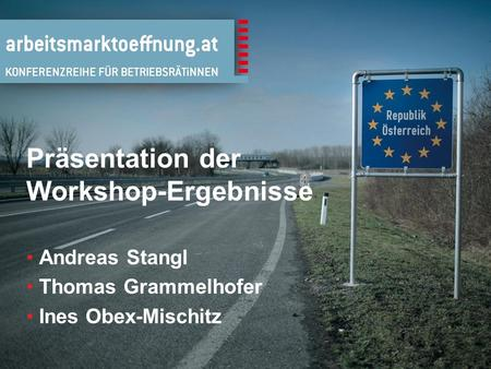 1 Präsentation der Workshop-Ergebnisse Andreas Stangl Thomas Grammelhofer Ines Obex-Mischitz.