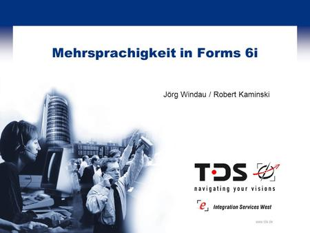 Www.tds.de Mehrsprachigkeit in Forms 6i Jörg Windau / Robert Kaminski.