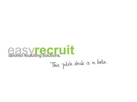 Easyrecruit tailored recruiting solutions.. Companies often lack the know- how and capacity in recruiting.