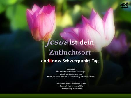 Jesus ist dein Zufluchtsort Women's Ministries Department General Conference of the Seventh-day Adventists enditnow Schwerpunkt-Tag Written by Drs. Claudio.
