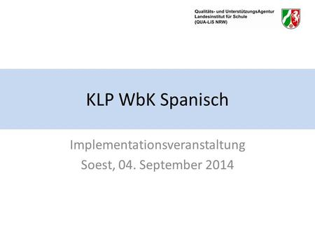 KLP WbK Spanisch Implementationsveranstaltung Soest, 04. September 2014.