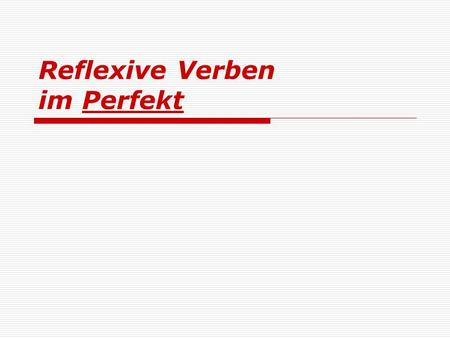 Reflexive Verben im Perfekt. What should you be able to answer at the end of this lesson?  Take notes to learn each aspect of the concept!