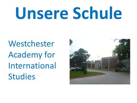 Unsere Schule Westchester Academy for International Studies.