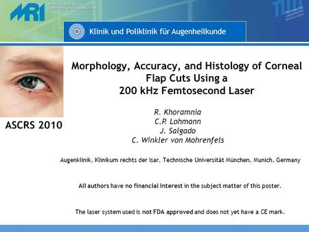 Klinik und Poliklinik für Augenheilkunde Morphology, Accuracy, and Histology of Corneal Flap Cuts Using a 200 kHz Femtosecond Laser Augenklinik, Klinikum.