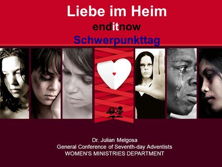 Liebe im Heim enditnow Schwerpunkttag Dr. Julian Melgosa General Conference of Seventh-day Adventists WOMEN'S MINISTRIES DEPARTMENT.