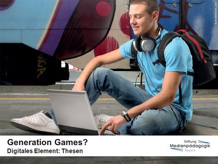 "Generation Games? Digitales Element: Thesen. www.medienfuehrerschein.bayern.deSeite 2 | Stiftung Medienpädagogik Bayern Thesen ""Computerspielen macht."