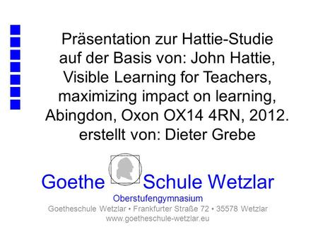 Präsentation zur Hattie-Studie auf der Basis von: John Hattie, Visible Learning for Teachers, maximizing impact on learning, Abingdon, Oxon OX14 4RN, 2012.