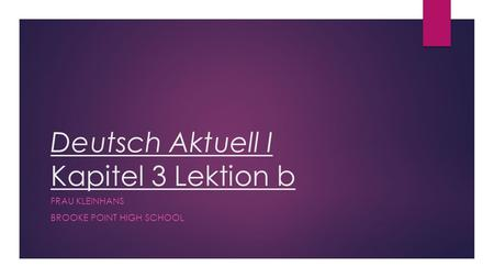 Deutsch Aktuell I Kapitel 3 Lektion b FRAU KLEINHANS BROOKE POINT HIGH SCHOOL.
