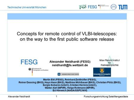 Technische Universität München Alexander Neidhardt Forschungseinrichtung Satellitengeodäsie 1 Concepts for remote control of VLBI-telescopes: on the way.