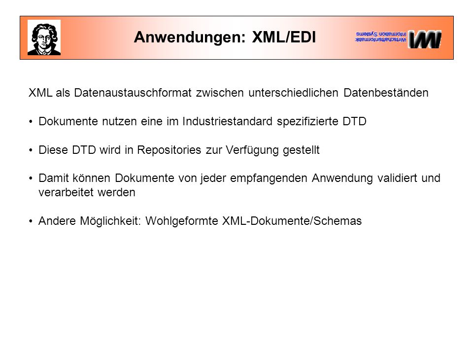 Anwendungen: XML/EDI  klassische EDI-Beziehungen: Langfristig, nur für hochvolumige Transaktionen vor einem langen Zeithorizont lohnenswert  XML/EDI: Investitionsbereitschaft in kompatible, offene IT-Infrastrukturen v.a.