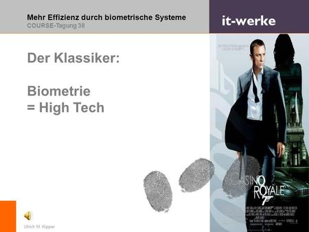 Mehr Effizienz durch biometrische Systeme COURSE-Tagung 38 © it-werke Technology GmbH 2009Ulrich M. Kipper Der Klassiker: Biometrie = High Tech © Sony.