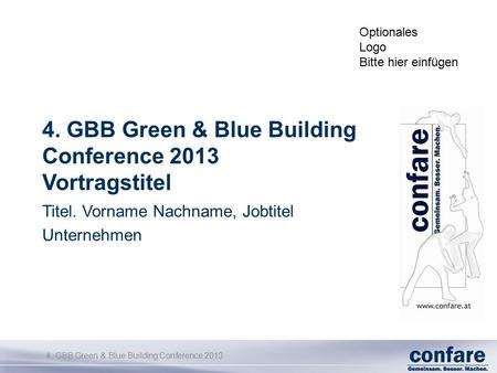 4. GBB Green & Blue Building Conference 2013 4. GBB Green & Blue Building Conference 2013 Vortragstitel Titel. Vorname Nachname, Jobtitel Unternehmen Optionales.