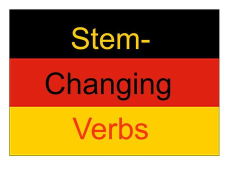 Stem- Changing Verbs.