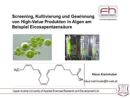 Upper Austria University of Applied Sciences Research and Development Ltd. Klaus Krennhuber Screening, Kultivierung und Gewinnung.