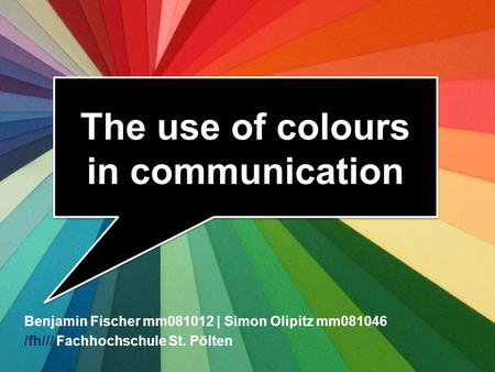 /fh/// Fachhochschule St. Pölten Wirtschaft > Medienmanagement English – mm08 Sommersemester 09 The use of colours in communication Benjamin Fischer mm081012.