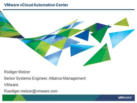 VMware vCloud Automation Center Rüdiger Melzer Senior Systems Engineer, Alliance Management VMware