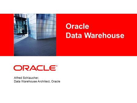 Alfred Schlaucher, Data Warehouse Architect, Oracle Oracle Data Warehouse.