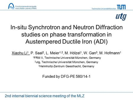 Technische Universität München In-situ Synchrotron and Neutron Diffraction studies on phase transformation in Austempered Ductile Iron (ADI) Xiaohu Li.