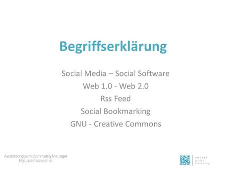 Begriffserklärung Social Media – Social Software Web 1.0 - Web 2.0 Rss Feed Social Bookmarking GNU - Creative Commons Ausbildung zum Community Manager.