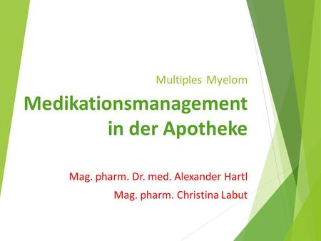 Multiples Myelom Medikationsmanagement in der Apotheke Mag. pharm. Dr. med. Alexander Hartl Mag. pharm. Christina Labut.