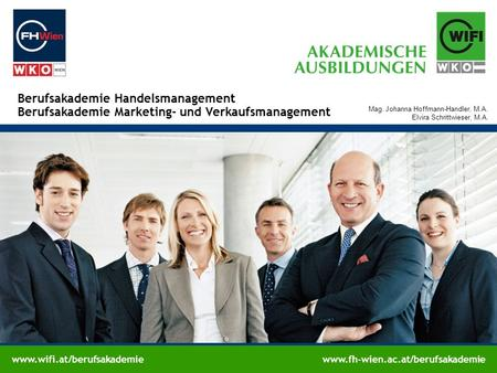 Www.wifi.at/berufsakademiewww.fh-wien.ac.at/berufsakademie Berufsakademie Handelsmanagement Berufsakademie Marketing- und Verkaufsmanagement Mag. Johanna.