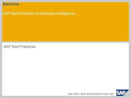 Service SAP Best Practices for Business Intelligence SAP Best Practices.