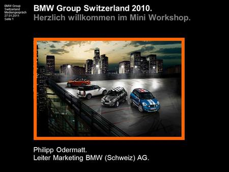 BMW Group Switzerland Mediengespräch 27.01.2011 Seite 1 BMW Group Switzerland Mediengespräch 27.01.2011 Seite 1 BMW Group Switzerland 2010. Herzlich willkommen.