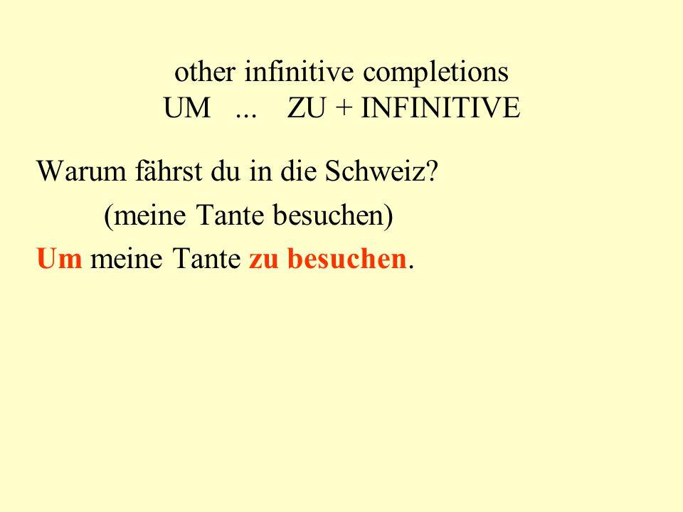 other infinitive completions UM...ZU + INFINITIVE Warum kaufst du einen Porsche.