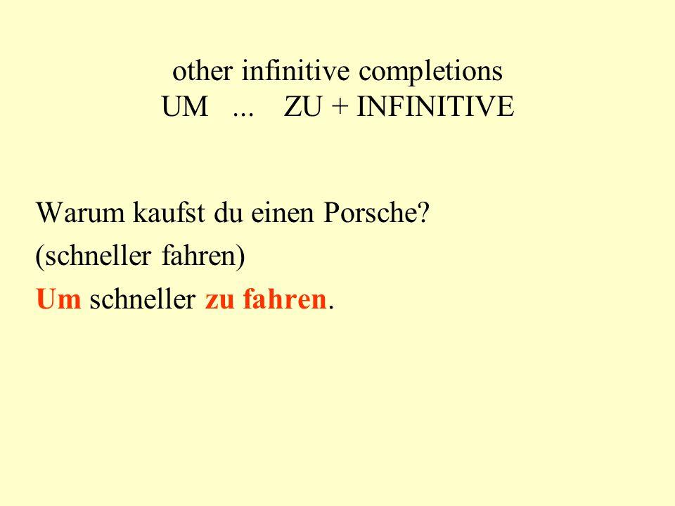 other infinitive completions UM...ZU + INFINITIVE Warum kaufst du Sekt.