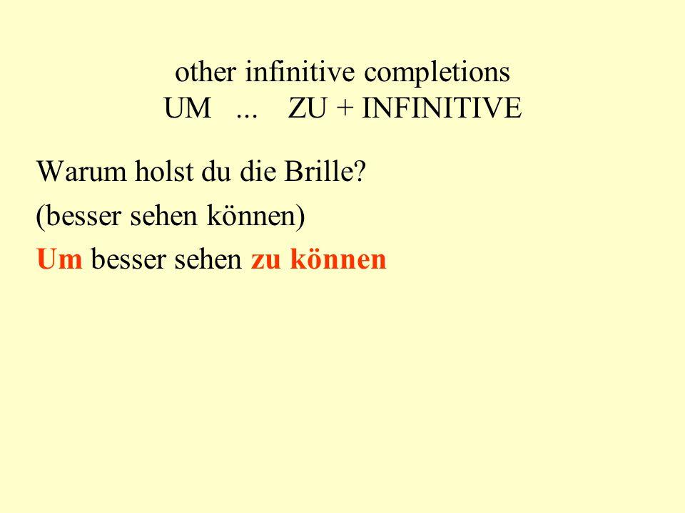 other infinitive completions UM...ZU + INFINITIVE Warum brauchst du Geld.