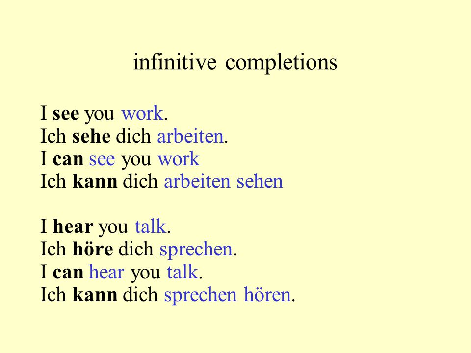 infinitive completions She lets you work.Sie läßt dich arbeiten.