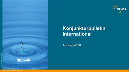 VDMA Konjunkturbulletin international August 2016 | Volkswirtschaft und Statistik Konjunkturbulletin international.