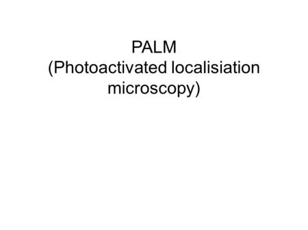 PALM (Photoactivated localisiation microscopy). Motivation ● Es existiert Aufloesungsgrenze fuer optische Mikroskope: Abbe- Limit ~0.2μm ● Fuer Micro-