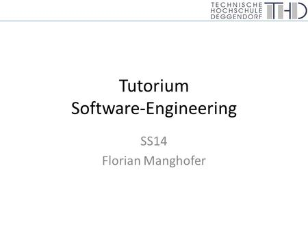 Tutorium Software-Engineering SS14 Florian Manghofer.