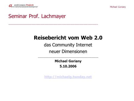 Michael Goriany   webCampus:Projects  Seminar Prof. Lachmayer _____________________________________________________________________________________________________________________________.