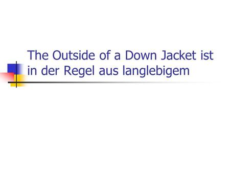 The Outside of a Down Jacket ist in der Regel aus langlebigem.