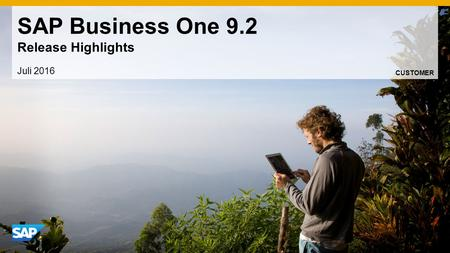 SAP Business One 9.2 Release Highlights Juli 2016 CUSTOMER.