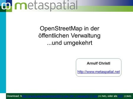 OpenStreetMap in der öffentlichen Verwaltung...und umgekehrt Arnulf Christl  Download: hhttp://arnulf.us/publications/OSM-in-der-OeV_Intergeo2012.odp.