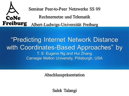"""Predicting Internet Network Distance with Coordinates-Based Approaches"" by T. S. Eugene Ng and Hui Zhang Carnegie Mellon University, Pittsburgh, USA Seminar."