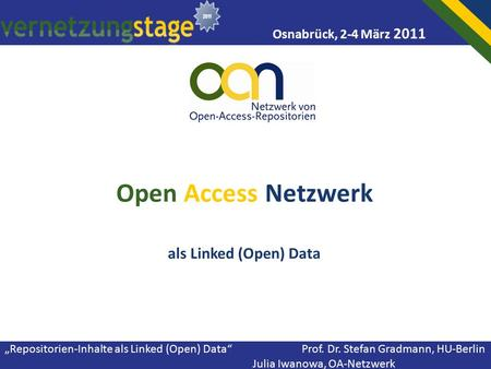 """Repositorien-Inhalte als Linked (Open) Data"" Prof. Dr. Stefan Gradmann, HU-Berlin Julia Iwanowa, OA-Netzwerk Open Access Netzwerk als Linked (Open) Data."