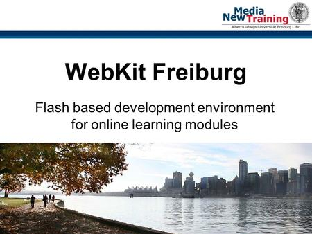 18.11.2005Dr. Reiner Fuest - WebKit Workshop beim Medienpreis 20051 WebKit Freiburg Flash based development environment for online learning modules.