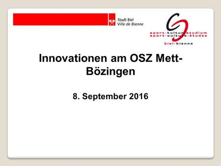 Innovationen am OSZ Mett- Bözingen 8. September 2016.