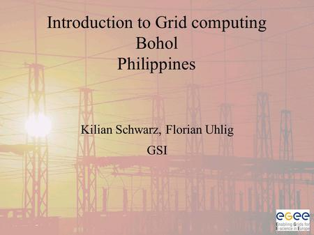 Introduction to Grid computing Bohol Philippines Kilian Schwarz, Florian Uhlig GSI.