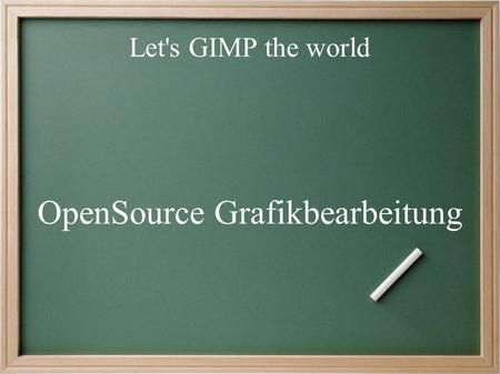 Let's GIMP the world OpenSource Grafikbearbeitung.