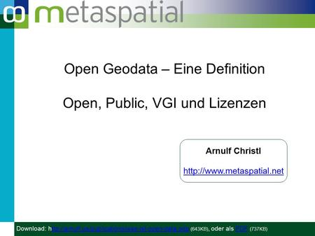 Open Geodata – Eine Definition Open, Public, VGI und Lizenzen Arnulf Christl  Download: