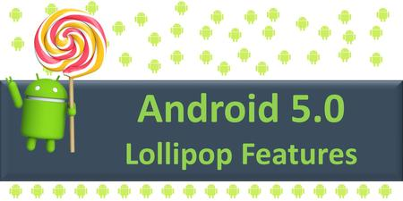 Android 5.0 Lollipop Android 5.0 Lollipop Features.