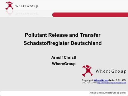 Arnulf Christl, WhereGroup Bonn Pollutant Release and Transfer Schadstoffregister Deutschland Arnulf Christl WhereGroup Copyright: WhereGroup GmbH & Co.