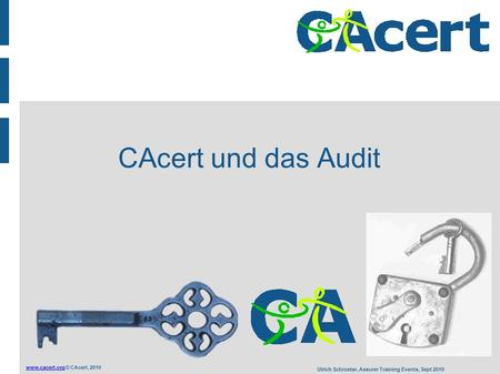 © CAcert, 2010 Ulrich Schroeter, Assurer Training Events, Sept 2010 CAcert und das Audit.