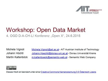"Workshop: Open Data Market 4. OGD D-A-CH-LI Konferenz ""Open X"", 24.6.2015 Michela Vignoli - AIT Austrian Institute of Technology."